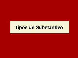 Tipos de Substantivo.ppt