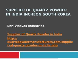 Supplier of Quartz Powder in India Incheon South Korea.pptx