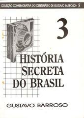 História Secreta do Brasil - III - Gustavo Barroso.pdf